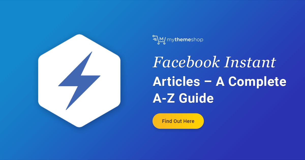 Facebook Instant Articles – A Complete A-Z Guide & Tutorial - MyThemeShop