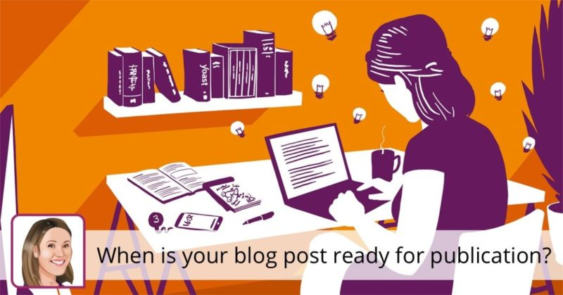 When is your blog post ready for publication? • Yoast