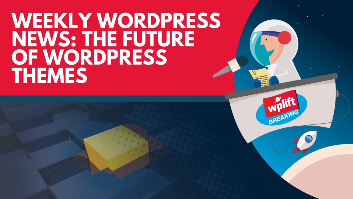 Weekly WordPress News: The Future of WordPress Themes