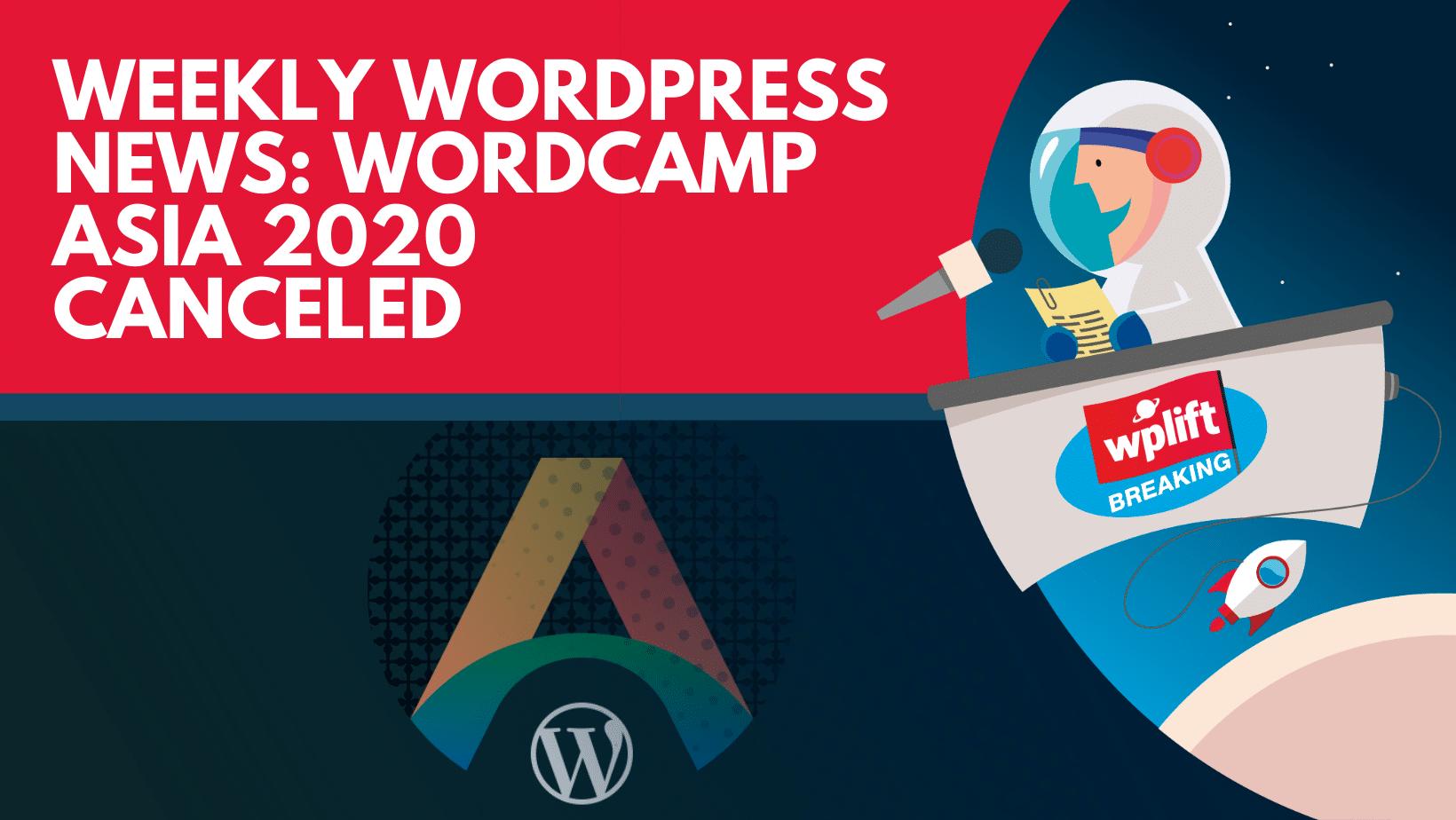 Weekly WordPress News: WordCamp Asia 2020 Canceled
