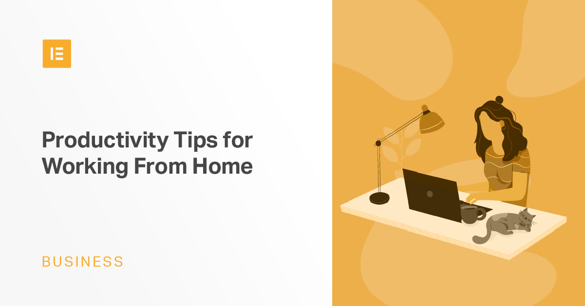 5 Useful Tips to Help You Stay Productive When Working From Home - Elementor