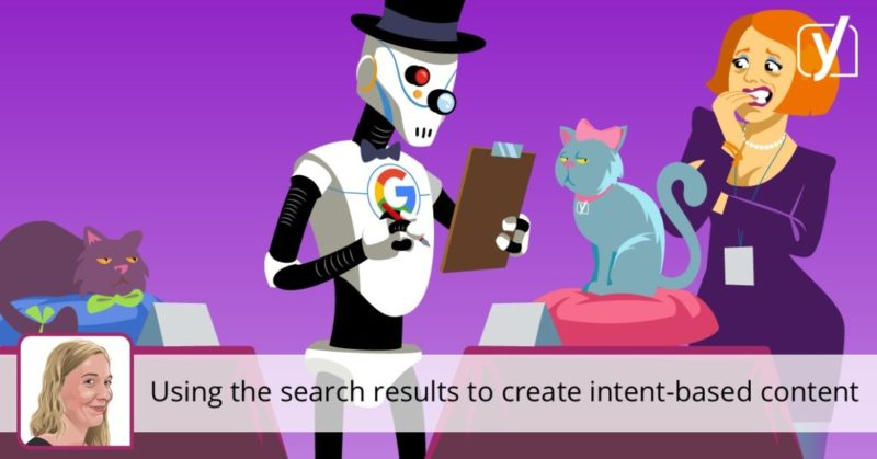 Using the search results to create intent-based content • Yoast