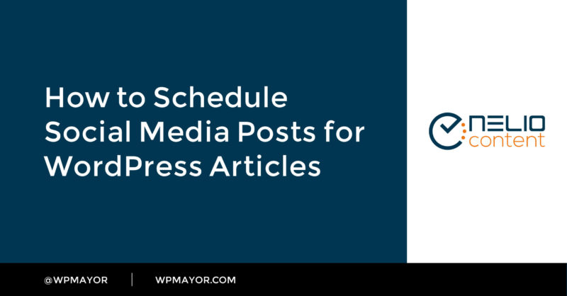 How to Schedule Social Media Posts for WordPress Articles - WP Mayor